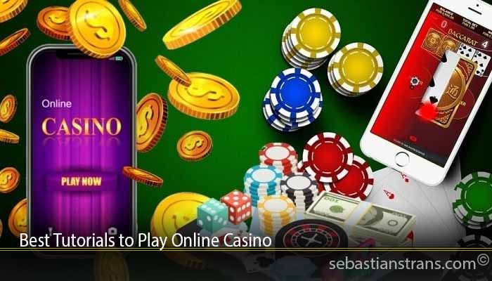 Best Tutorials to Play Online Casino
