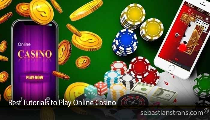 Best Tutorials to Play Online Casino
