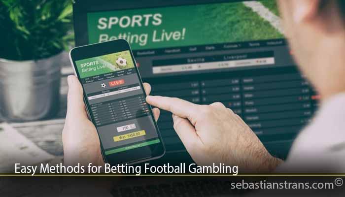 Easy Methods for Betting Football Gambling
