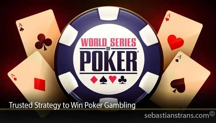 Trusted Strategy to Win Poker Gambling